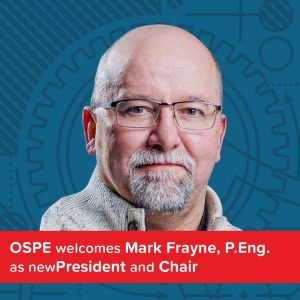 OSPE Announces New President and Board Chair Mark Frayne, P.Eng.